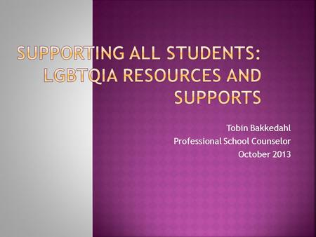 Tobin Bakkedahl Professional School Counselor October 2013.