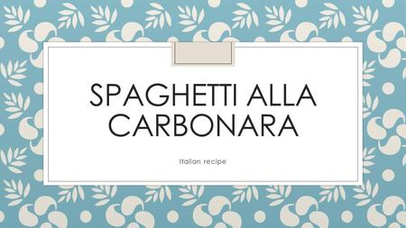SPAGHETTI ALLA CARBONARA Italian recipe. INGREDIENTS for 2 700 oz spaghetti 3 oz bacon cubes 1 egg1.5 oz grated parmesan cheese 3 tablespoons olive oil.