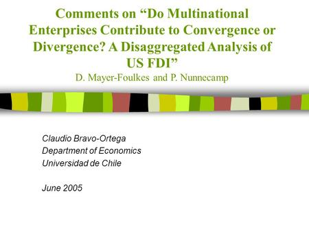 "Comments on ""Do Multinational Enterprises Contribute to Convergence or Divergence? A Disaggregated Analysis of US FDI"" D. Mayer-Foulkes and P. Nunnecamp."