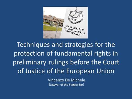 Techniques and strategies for the protection of fundamental rights in preliminary rulings before the Court of Justice of the European Union Vincenzo De.