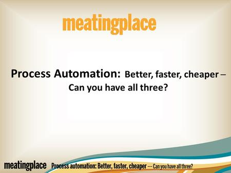 Process Automation: Better, faster, cheaper ─ Can you have all three?