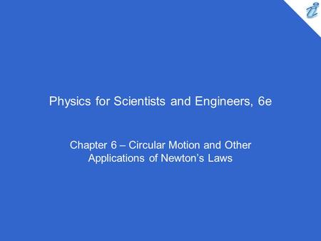 Physics for Scientists and Engineers, 6e Chapter 6 – Circular Motion and Other Applications of Newton's Laws.