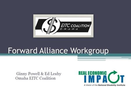 Forward Alliance Workgroup Ginny Powell & Ed Leahy Omaha EITC Coalition.