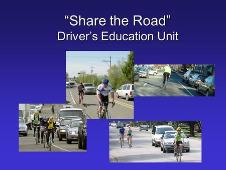 """Share the Road"" Driver's Education Unit. Bicyclists are Drivers of Vehicles   § 20-4.01(49) Vehicle. – …for the purposes of this Chapter bicycles shall."