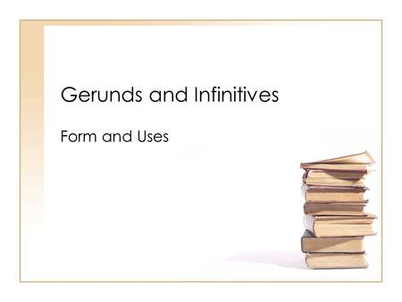 "Gerunds and Infinitives Form and Uses. Form Gerund: you add –ing to a verb: –ie. Meet > Meeting Infinitive: you add ""to"" before the base form of a verb:"
