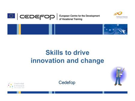 1 24 - 25 November, 2009 Retos para una formación innovadora: Calidad y Competitividad Skills to drive innovation and change Cedefop.