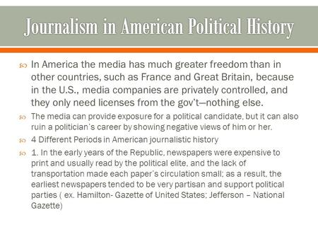 In America the media has much greater freedom than in other countries, such as France and Great Britain, because in the U.S., media companies are privately.