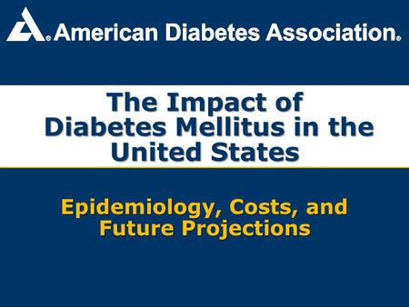 The Impact of Diabetes Mellitus in the United States Epidemiology, Costs, and Future Projections.