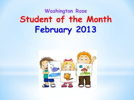 Washington Rose Student of the Month February 2013.