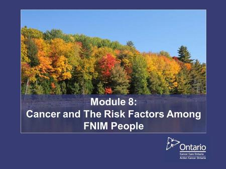 Module 8: Cancer and The Risk Factors Among FNIM People.