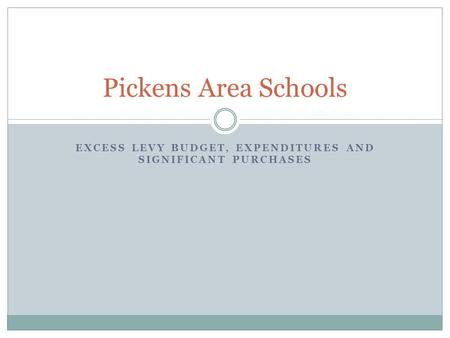 EXCESS LEVY BUDGET, EXPENDITURES AND SIGNIFICANT PURCHASES Pickens Area Schools.