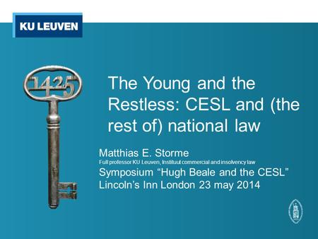 The Young and the Restless: CESL and (the rest of) national law Matthias E. Storme Full professor KU Leuven, Instituut commercial and insolvency law Symposium.