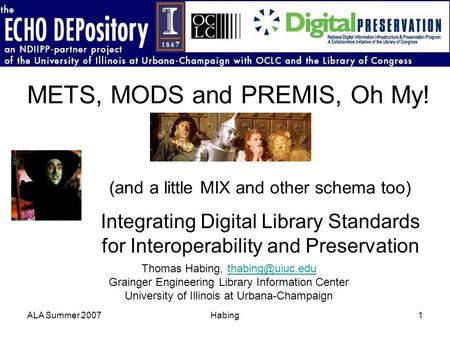 ALA Summer 2007Habing1 METS, MODS and PREMIS, Oh My! (and a little MIX and other schema too) Integrating Digital Library Standards for Interoperability.