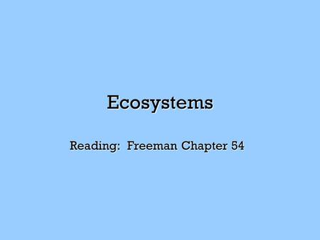 Ecosystems Reading: Freeman Chapter 54. n An ecosystem is the unit composed of all the living things in a single place at a given time, in addition to,
