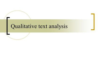 Qualitative text analysis. Why do qualitative text analysis? A number of scholars say you cannot capture the meaning of a text by counting the number.