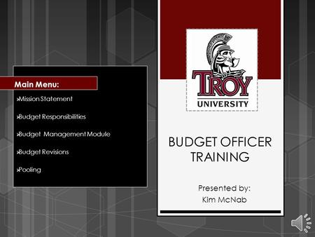 BUDGET OFFICER TRAINING  Mission Statement  Budget Responsibilities  Budget Management Module  Budget Revisions  Pooling Main Menu: Presented by: