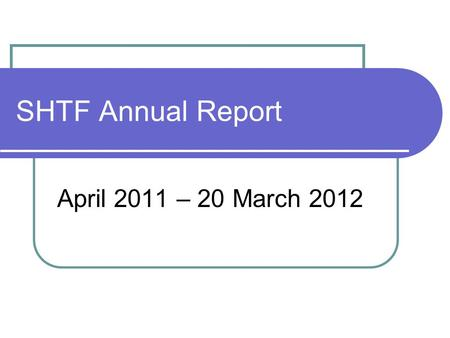SHTF Annual Report April 2011 – 20 March 2012. Terms of Reference… Page 1 Objectives To fairly represent all tenants living in sheltered housing schemes.