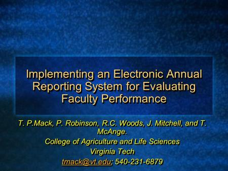 Implementing an Electronic Annual Reporting System for Evaluating Faculty Performance T. P.Mack, P. Robinson, R.C. Woods, J. Mitchell, and T. McAnge. College.