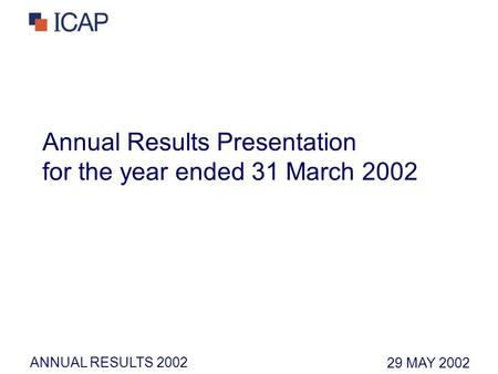 ANNUAL RESULTS 2002 Annual Results Presentation for the year ended 31 March 2002 29 MAY 2002.