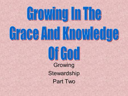 Growing Stewardship Part Two. Stewardship So that God be glorified So that we can be saved So that we can help others to be saved Now, how do we do this?