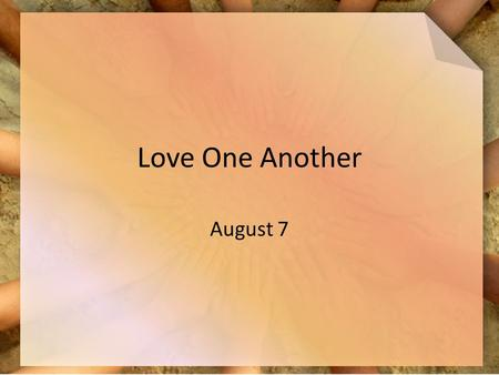 Love One Another August 7. Think About It … What is the most important quality you look for in a restaurant? What about the most important quality you.
