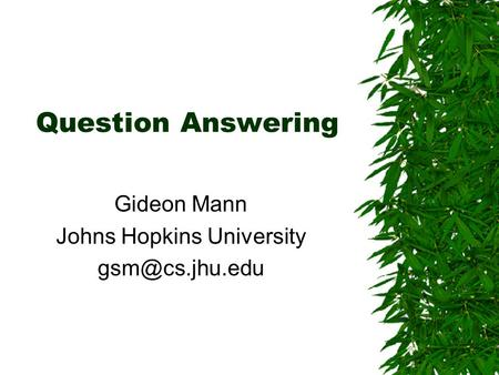 Question Answering Gideon Mann Johns Hopkins University