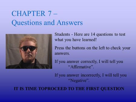 CHAPTER 7 – Questions and Answers Students - Here are 14 questions to test what you have learned! Press the buttons on the left to check your answers.