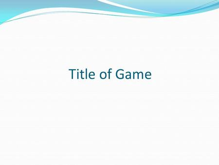 Title of Game Click here for Final Jeopardy 1 2 3 1 2 3 1 3 2 1 2 3 1 2 3 4 5 4 5 4 5 4 5 4 5.