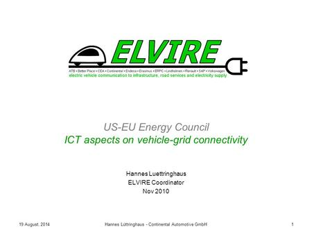 19 August, 2014Hannes Lüttringhaus - Continental Automotive GmbH1 US-EU Energy Council ICT aspects on vehicle-grid connectivity Hannes Luettringhaus ELVIRE.