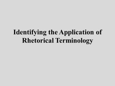 Identifying the Application of Rhetorical Terminology.