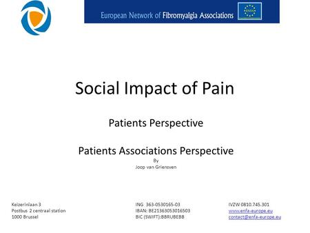 Social Impact of Pain Patients Perspective Patients Associations Perspective By Joop van Griensven Keizerinlaan 3ING 363-0530165-03IVZW 0810.745.301 Postbus.