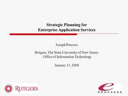 Strategic Planning for Enterprise Application Services Joseph Percoco Rutgers, The State University of New Jersey Office of Information Technology January.