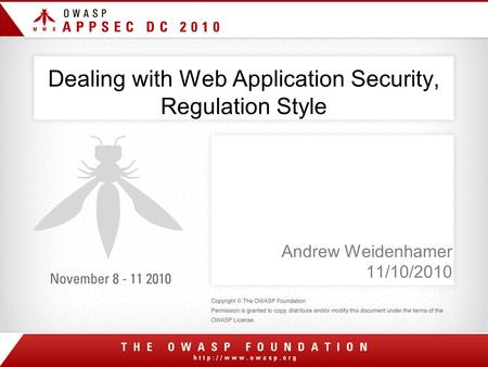 Dealing with Web Application Security, Regulation Style Andrew Weidenhamer 11/10/2010.