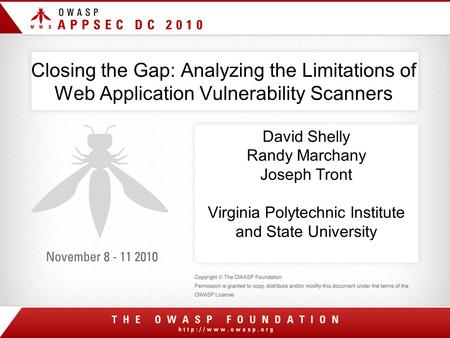 Closing the Gap: Analyzing the Limitations of Web Application Vulnerability Scanners David Shelly Randy Marchany Joseph Tront Virginia Polytechnic Institute.