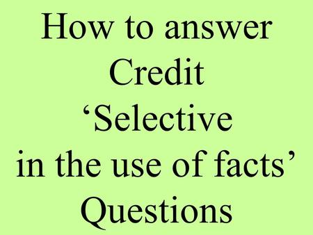 How to answer Credit 'Selective in the use of facts' Questions.