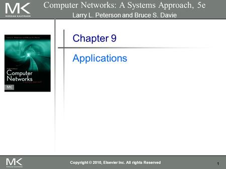 1 Computer Networks: A Systems Approach, 5e Larry L. Peterson and Bruce S. Davie Chapter 9 Applications Copyright © 2010, Elsevier Inc. All rights Reserved.