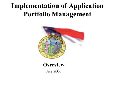 1 Implementation of Application Portfolio Management Overview July 2006.