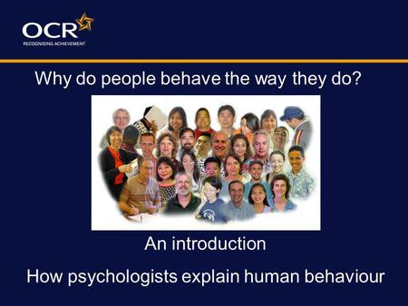 An introduction How psychologists explain human behaviour Why do people behave the way they do?