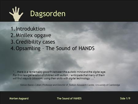 "Morten AagaardThe Sound of HANDS Side 1/9 Dagsorden ""… there is a remarkably good fit between the autistic mind and the digital age. For this new generation."