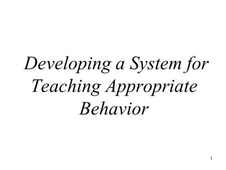 1 Developing a System for Teaching Appropriate Behavior.