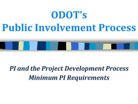 ODOT's Public Involvement Process PI and the Project Development Process Minimum PI Requirements.