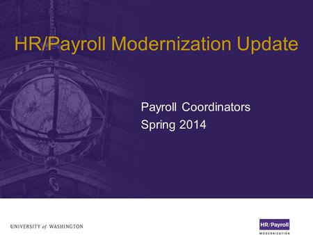 HR/Payroll Modernization Update Payroll Coordinators Spring 2014.