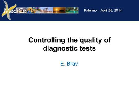 Palermo – April 26, 2014 Controlling the quality of diagnostic tests E. Bravi.