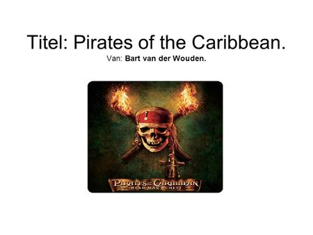 Titel: Pirates of the Caribbean. Van: Bart van der Wouden.