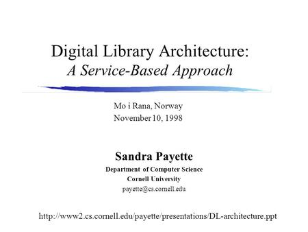 Digital Library Architecture: A Service-Based Approach Sandra Payette Department of Computer Science Cornell University Mo i Rana,