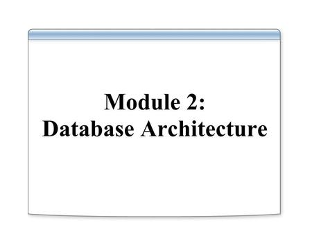 Module 2: Database Architecture. Overview Schema and Data Structure (Objects) Storage Architecture  Data Blocks, Extents, and Segments  Storage Allocation.