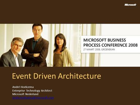 Event Driven Architecture André Hoekzema Enterprise Technology Architect Microsoft Nederland