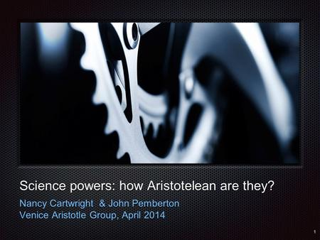 Text Science powers: how Aristotelean are they? Nancy Cartwright & John Pemberton Venice Aristotle Group, April 2014 1.