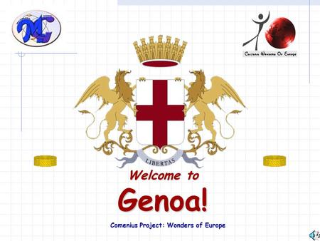 Welcome to Genoa! Comenius Project: Wonders of Europe.