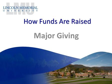 How Funds Are Raised Major Giving. Major Gifts Major Gift programs are directed toward INDIVIDUAL donors. However, these individual donors may make their.